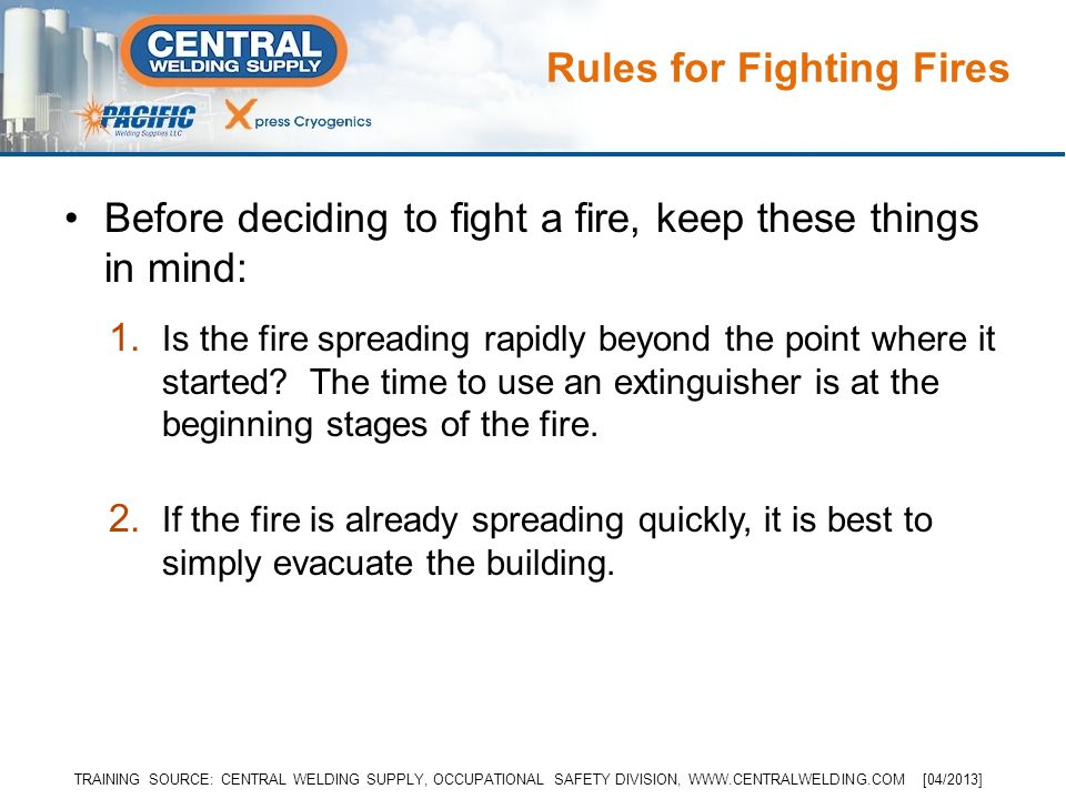 1. Is the fire spreading rapidly beyond the point where it started? The time to use an extinguisher is at the beginning stages of the fire. 2. If the