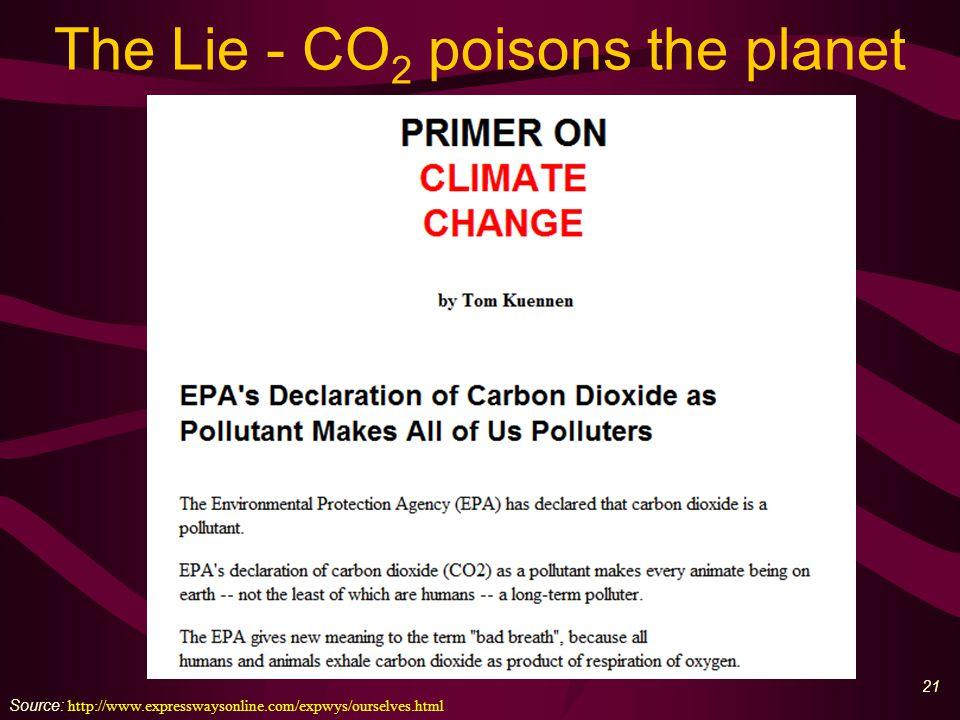 21 The Lie - CO 2 poisons the planet Source: http://www.expresswaysonline.com/expwys/ourselves.html