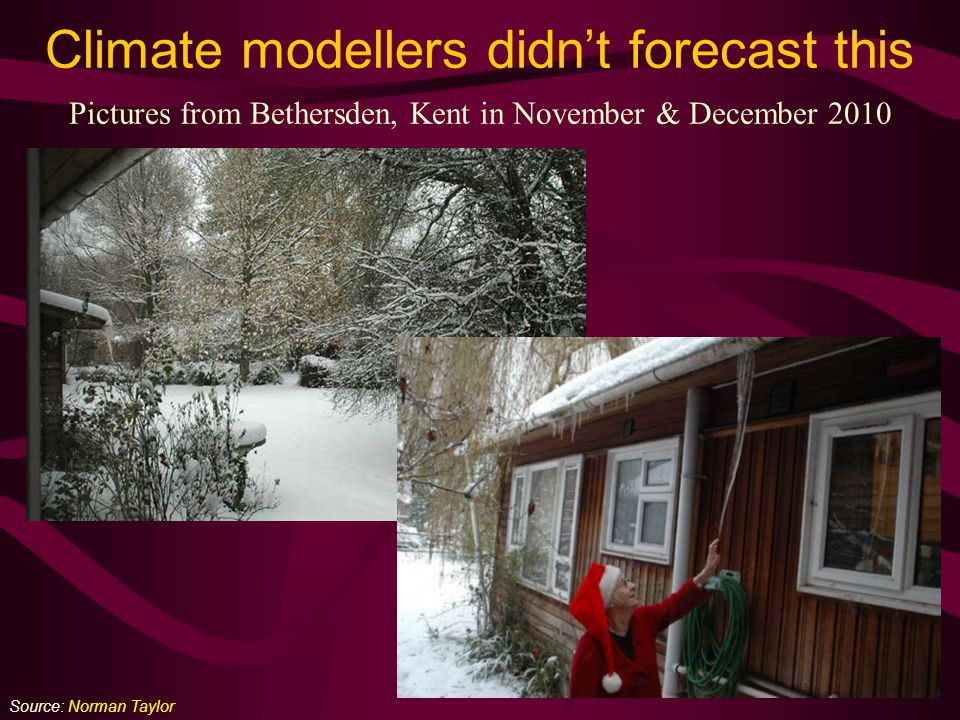 23 Climate modellers didn't forecast this Pictures from Bethersden, Kent in November & December 2010 Source: Norman Taylor