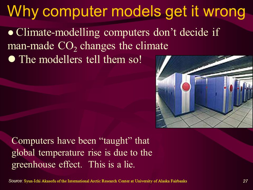 27 Why computer models get it wrong Computers have been taught that global temperature rise is due to the greenhouse effect.