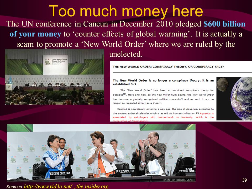 39 Too much money here The UN conference in Cancun in December 2010 pledged $600 billion of your money to 'counter effects of global warming'.
