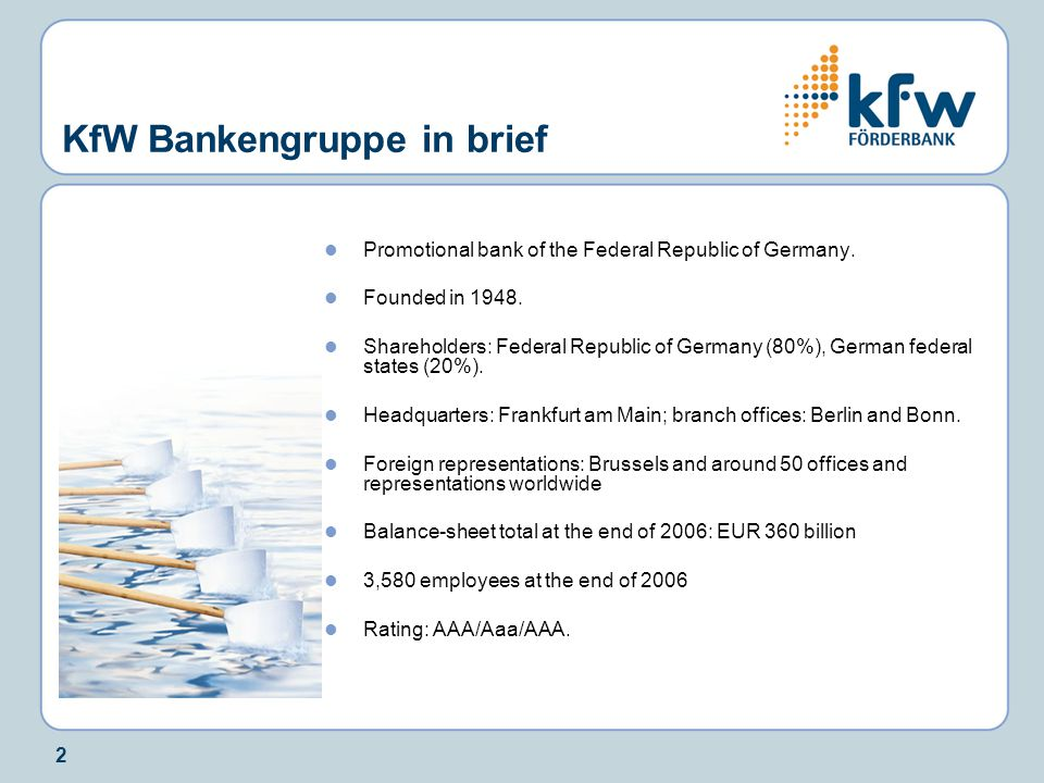 2 KfW Bankengruppe in brief Promotional bank of the Federal Republic of Germany.