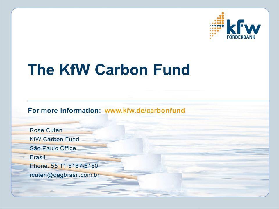 The KfW Carbon Fund For more information: www.kfw.de/carbonfund Rose Cuten KfW Carbon Fund São Paulo Office Brasil Phone: 55 11 5187-5150 rcuten@degbrasil.com.br