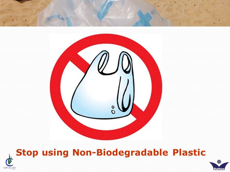 Stop using Non-Biodegradable Plastic