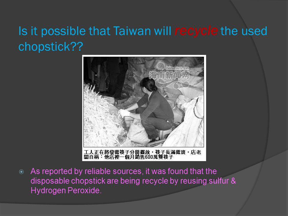 Is it possible that Taiwan will recycle the used chopstick??  As reported by reliable sources, it was found that the disposable chopstick are being r