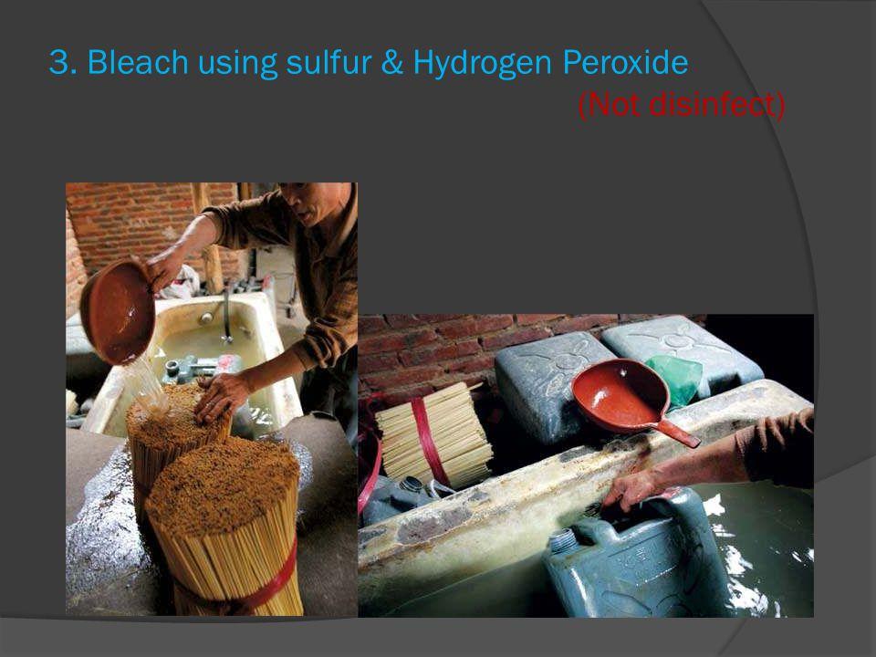 3. Bleach using sulfur & Hydrogen Peroxide (Not disinfect)