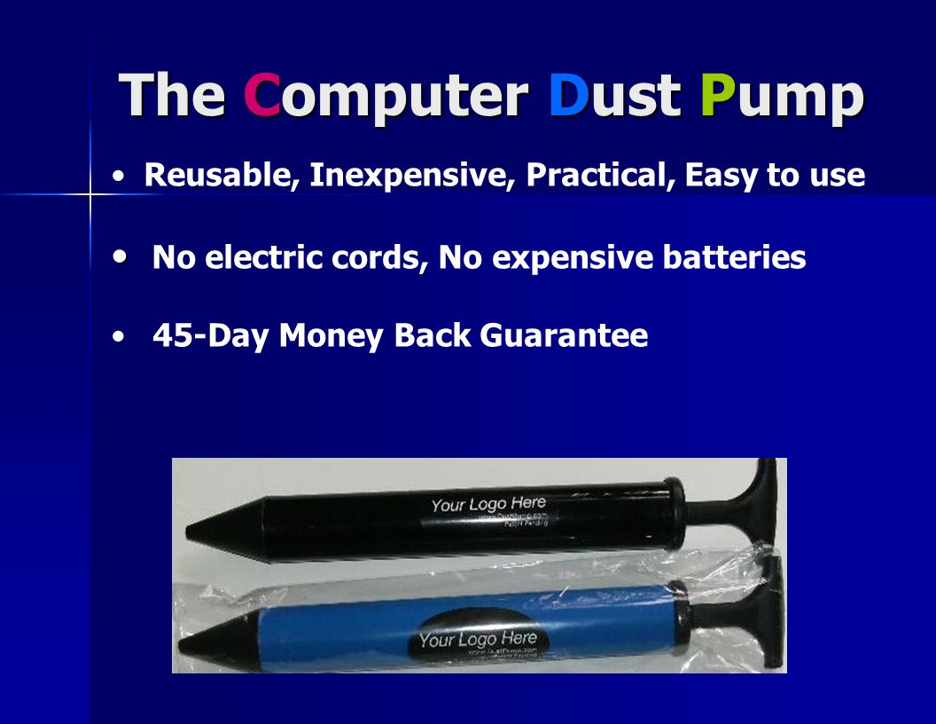 The Computer Dust Pump The Computer Dust Pump It quickly and easily removes dust from computer, keyboard, monitor, mouse pad, desktop and other office or household items and is ideal for dusting hard to reach areas.