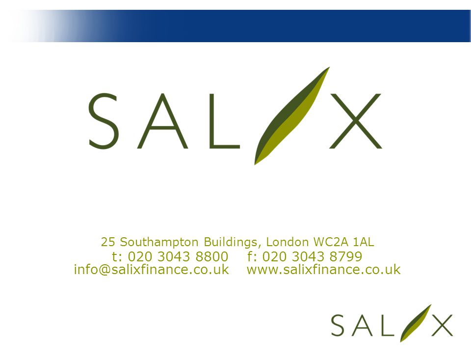 25 Southampton Buildings, London WC2A 1AL t: 020 3043 8800 f: 020 3043 8799 info@salixfinance.co.uk www.salixfinance.co.uk