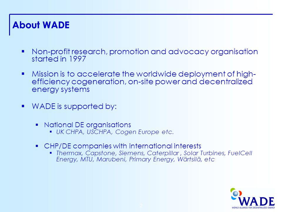 3 WADE Mission  WADE Research activities  Reports, market surveys and studies  WADE Economic Model  WADE Advocacy activities  Policy advise for governments  Participation in legislative and regulatory proceedings  Cooperation with International Organisations, Institutions and NGOs  WADE Promotion activities  WADE Conferences and events  WADE Newsletters