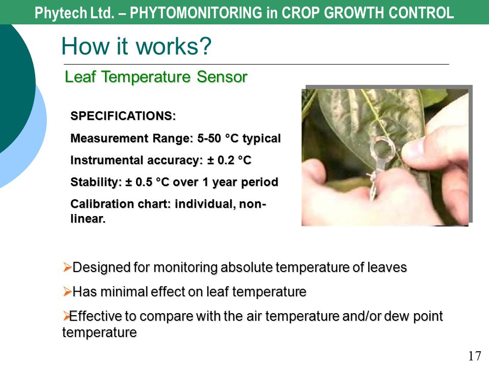  Designed for monitoring absolute temperature of leaves  Has minimal effect on leaf temperature  Effective to compare with the air temperature and/