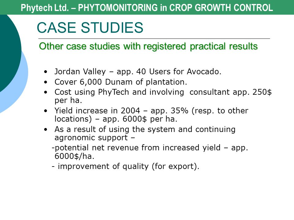 Phytech Ltd. – PHYTOMONITORING in CROP GROWTH CONTROL CASE STUDIES Other case studies with registered practical results Jordan Valley – app. 40 Users