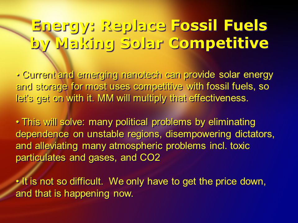 Current and emerging nanotech can provide solar energy and storage for most uses competitive with fossil fuels, so let's get on with it.