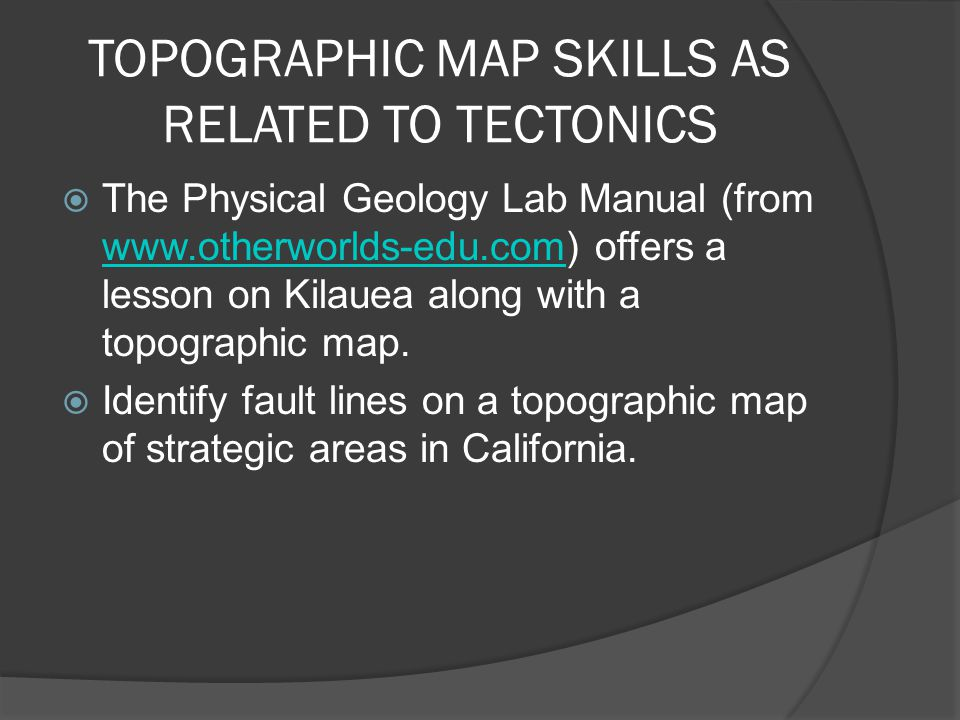 TOPOGRAPHIC MAP SKILLS AS RELATED TO TECTONICS  The Physical Geology Lab Manual (from www.otherworlds-edu.com) offers a lesson on Kilauea along with