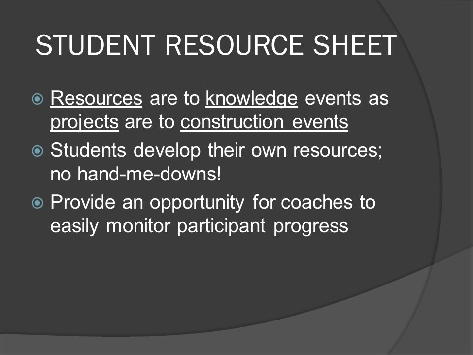 STUDENT RESOURCE SHEET  Resources are to knowledge events as projects are to construction events  Students develop their own resources; no hand-me-d