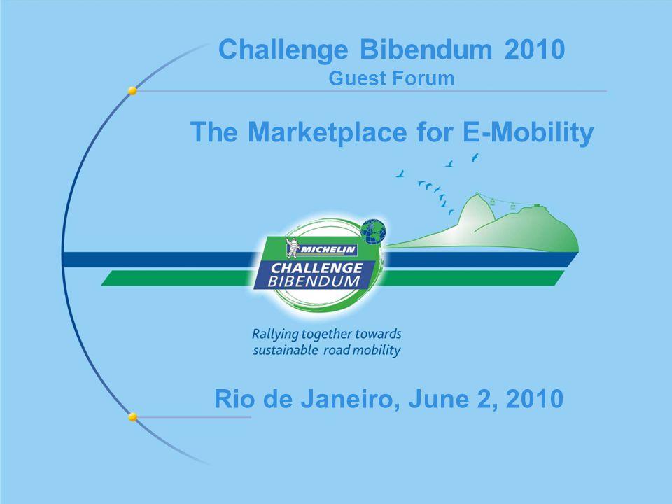 Challenge Bibendum 2010 Guest Forum The Marketplace for E-Mobility Rio de Janeiro, June 2, 2010