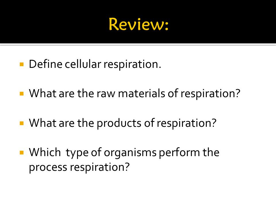  Define cellular respiration.  What are the raw materials of respiration.