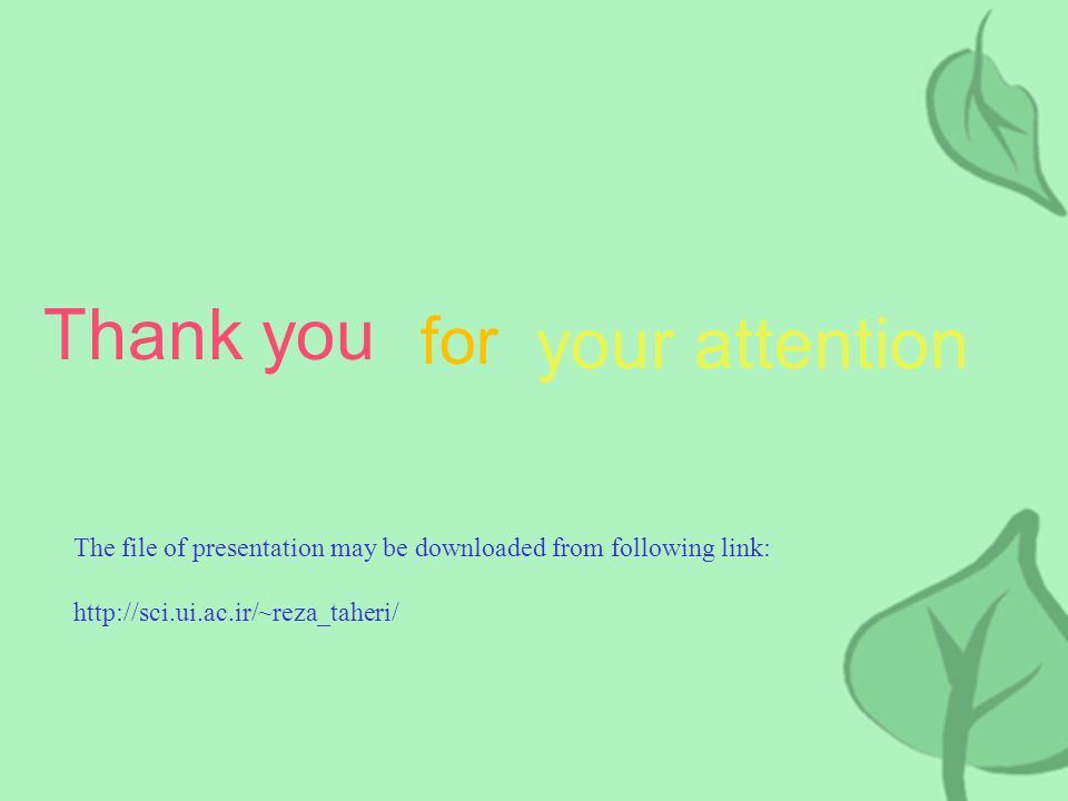 Thank you for your attention The file of presentation may be downloaded from following link: http://sci.ui.ac.ir/~reza_taheri/