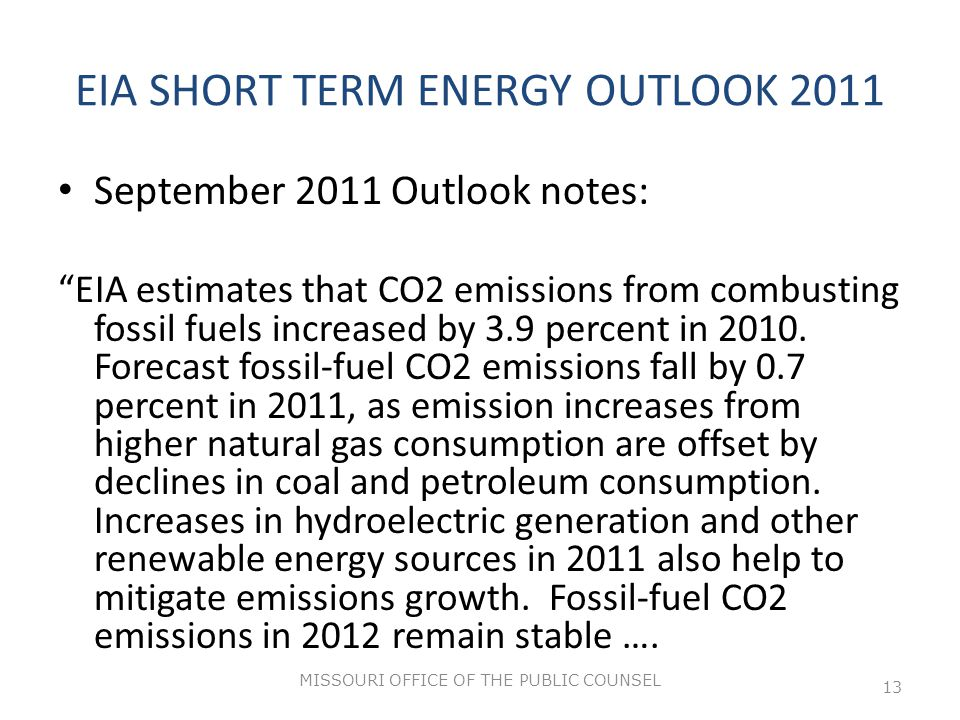 EIA SHORT TERM ENERGY OUTLOOK 2011 September 2011 Outlook notes: EIA estimates that CO2 emissions from combusting fossil fuels increased by 3.9 percent in 2010.