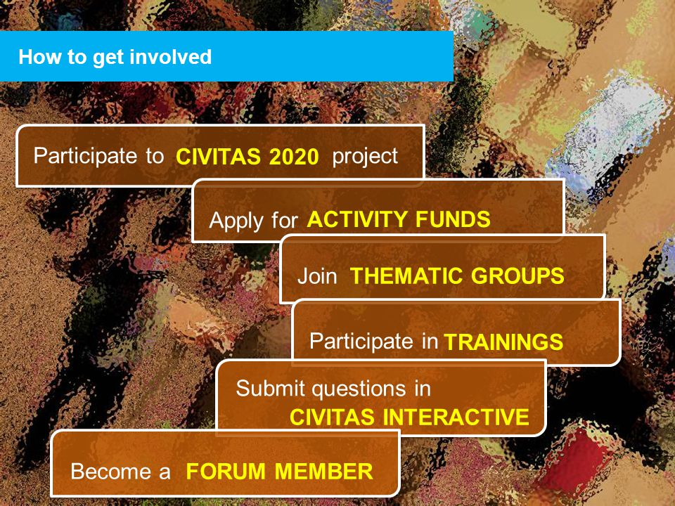28 How to get involved Participate to project CIVITAS 2020 Apply for ACTIVITY FUNDS Join THEMATIC GROUPS Participate in TRAININGS Submit questions in