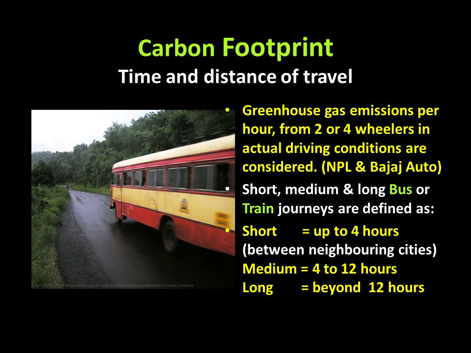 Carbon Footprint Time and distance of travel Greenhouse gas emissions per hour, from 2 or 4 wheelers in actual driving conditions are considered. (NPL