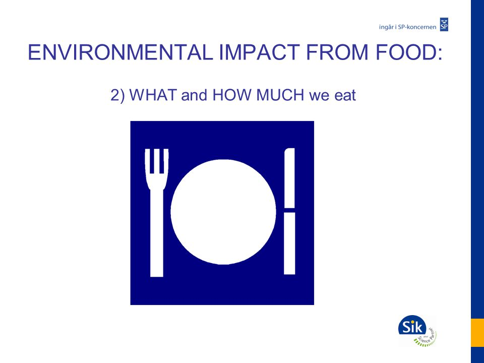 ENVIRONMENTAL IMPACT FROM FOOD: 2) WHAT and HOW MUCH we eat