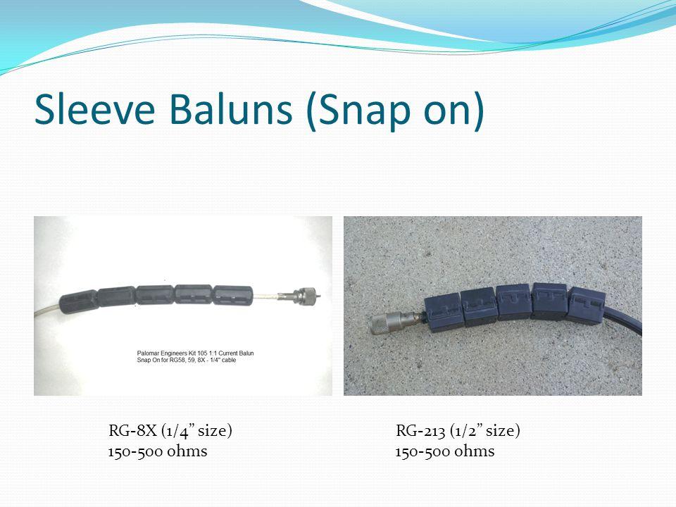 "Sleeve Baluns (Snap on) RG-8X (1/4"" size) 150-500 ohms RG-213 (1/2"" size) 150-500 ohms"