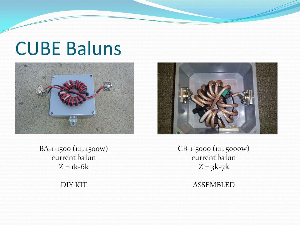 CUBE Baluns BA-1-1500 (1:1, 1500w) current balun Z = 1k-6k DIY KIT CB-1-5000 (1:1, 5000w) current balun Z = 3k-7k ASSEMBLED