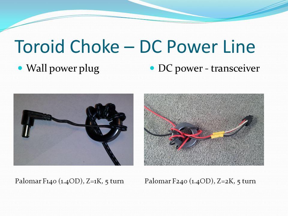 Toroid Choke – DC Power Line Wall power plug DC power - transceiver Palomar F140 (1.4OD), Z=1K, 5 turnPalomar F240 (1.4OD), Z=2K, 5 turn