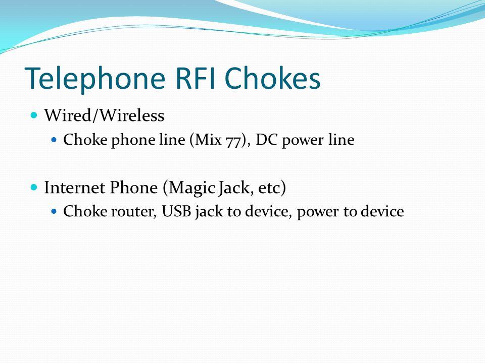 Telephone RFI Chokes Wired/Wireless Choke phone line (Mix 77), DC power line Internet Phone (Magic Jack, etc) Choke router, USB jack to device, power