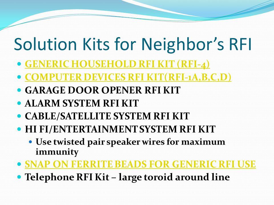 Solution Kits for Neighbor's RFI GENERIC HOUSEHOLD RFI KIT (RFI-4) COMPUTER DEVICES RFI KIT(RFI-1A,B,C,D) GARAGE DOOR OPENER RFI KIT ALARM SYSTEM RFI