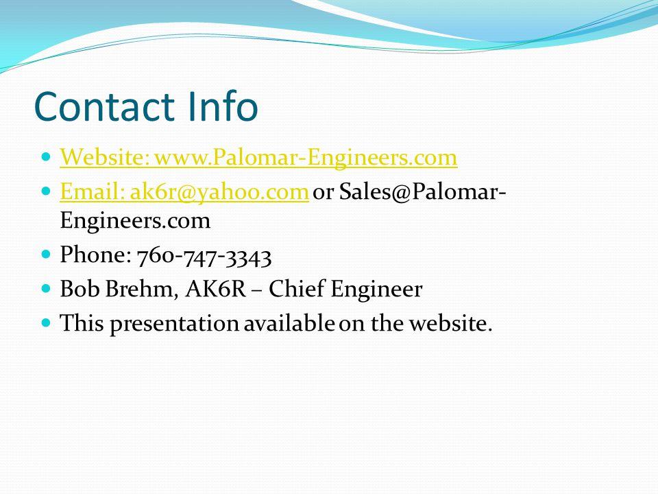 Contact Info Website: www.Palomar-Engineers.com Email: ak6r@yahoo.com or Sales@Palomar- Engineers.com Email: ak6r@yahoo.com Phone: 760-747-3343 Bob Br