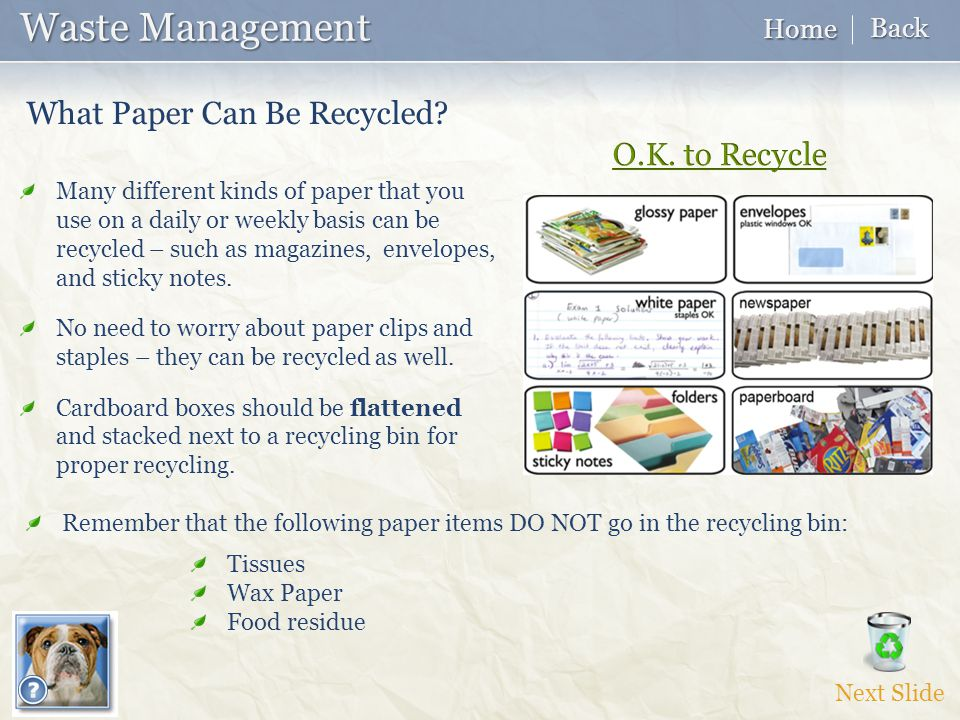 Waste Management Waste Management Tissues Wax Paper Food residue Many different kinds of paper that you use on a daily or weekly basis can be recycled – such as magazines, envelopes, and sticky notes.