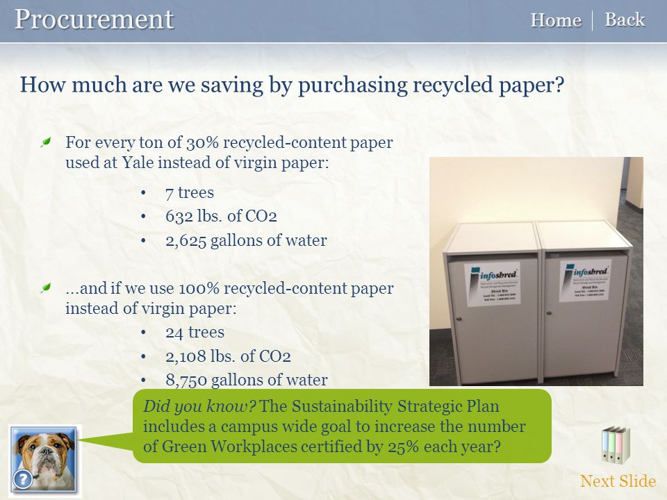 Procurement Procurement For every ton of 30% recycled-content paper used at Yale instead of virgin paper: 7 trees 632 lbs.