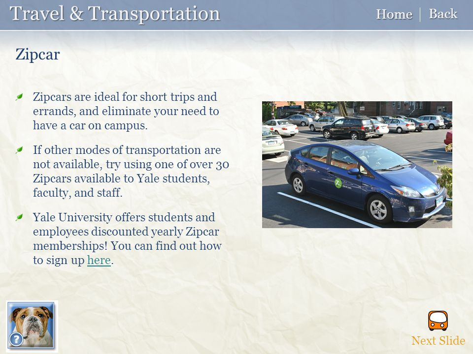 Zipcars are ideal for short trips and errands, and eliminate your need to have a car on campus.