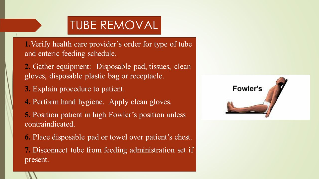 TUBE REMOVAL – CONT'D  8.Remove tape or tube fixation device from patient's nose.