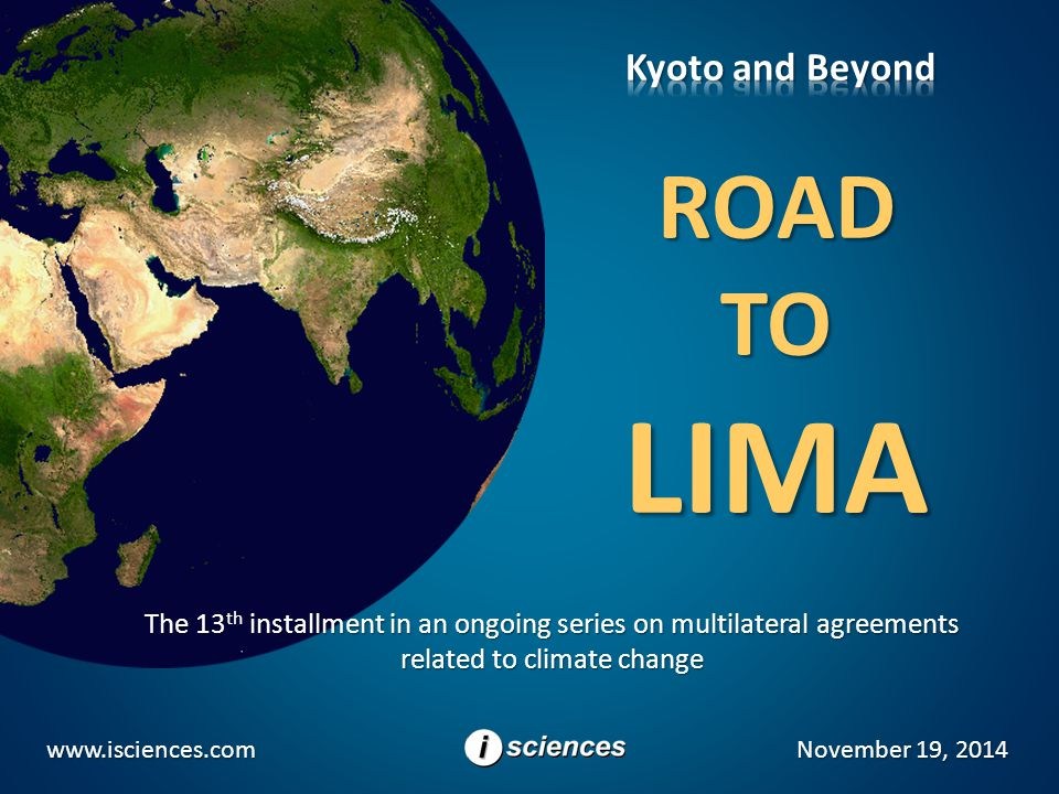 Introduction Road to Lima (ISCIENCES, LLC)2 Kyoto and Beyond is a series of presentations on the evolving international climate treaty process that began with the United Nations Framework Convention on Climate Change (UNFCCC) 1992.