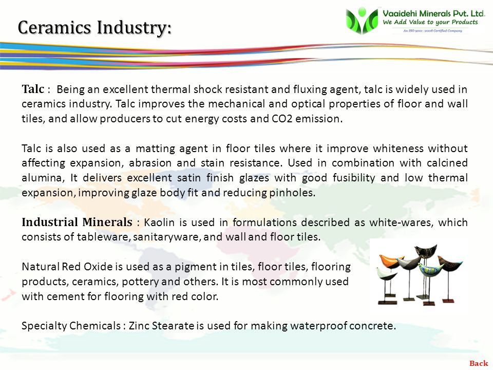 vsbb Ceramics Industry: Talc : Being an excellent thermal shock resistant and fluxing agent, talc is widely used in ceramics industry.