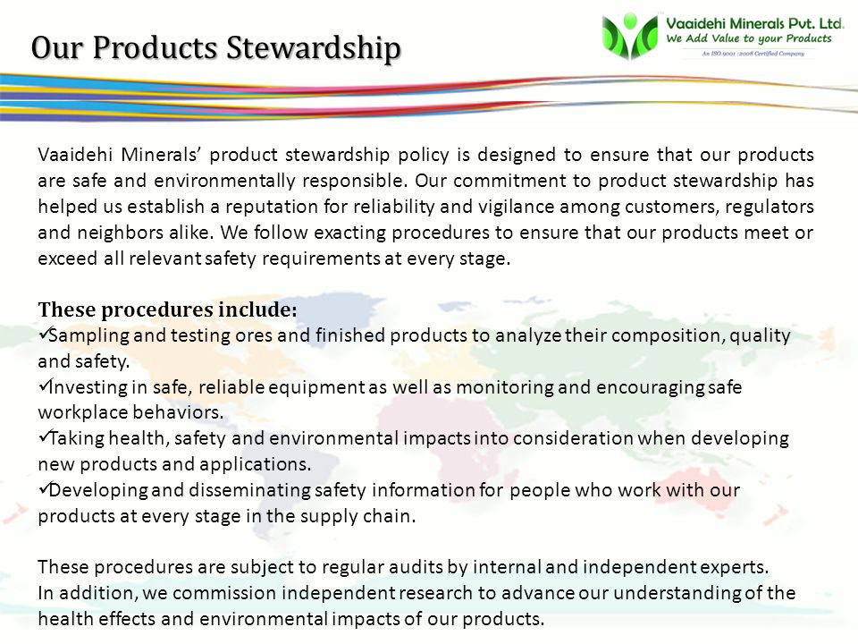 vsbb Our Products Stewardship Vaaidehi Minerals' product stewardship policy is designed to ensure that our products are safe and environmentally responsible.