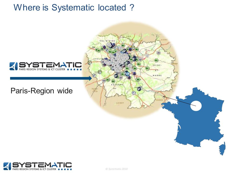© Systematic 2010 Where is Systematic located ? Paris-Region wide