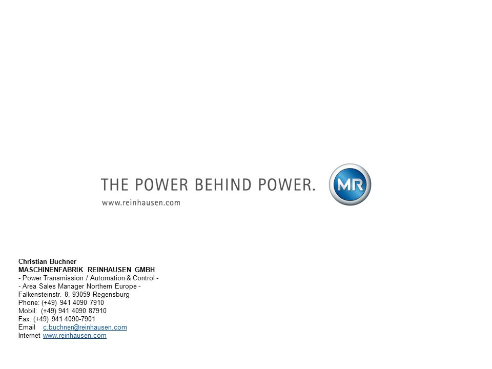 Christian Buchner MASCHINENFABRIK REINHAUSEN GMBH - Power Transmission / Automation & Control - - Area Sales Manager Northern Europe - Falkensteinstr.