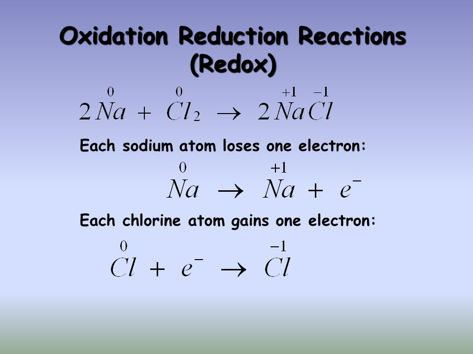 Oxidation Reduction Reactions (Redox) Each sodium atom loses one electron: Each chlorine atom gains one electron: