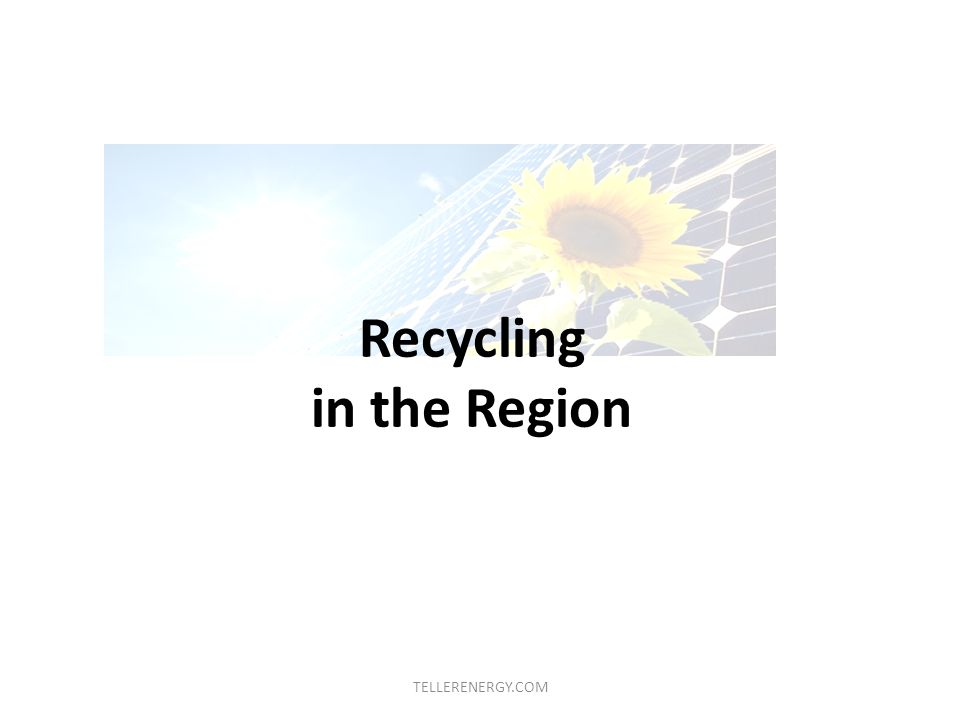 Recycling in the Region TELLERENERGY.COM