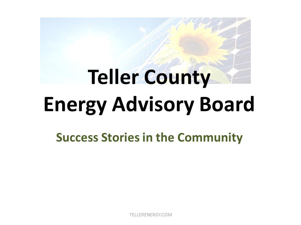 Teller County Energy Advisory Board Success Stories in the Community TELLERENERGY.COM