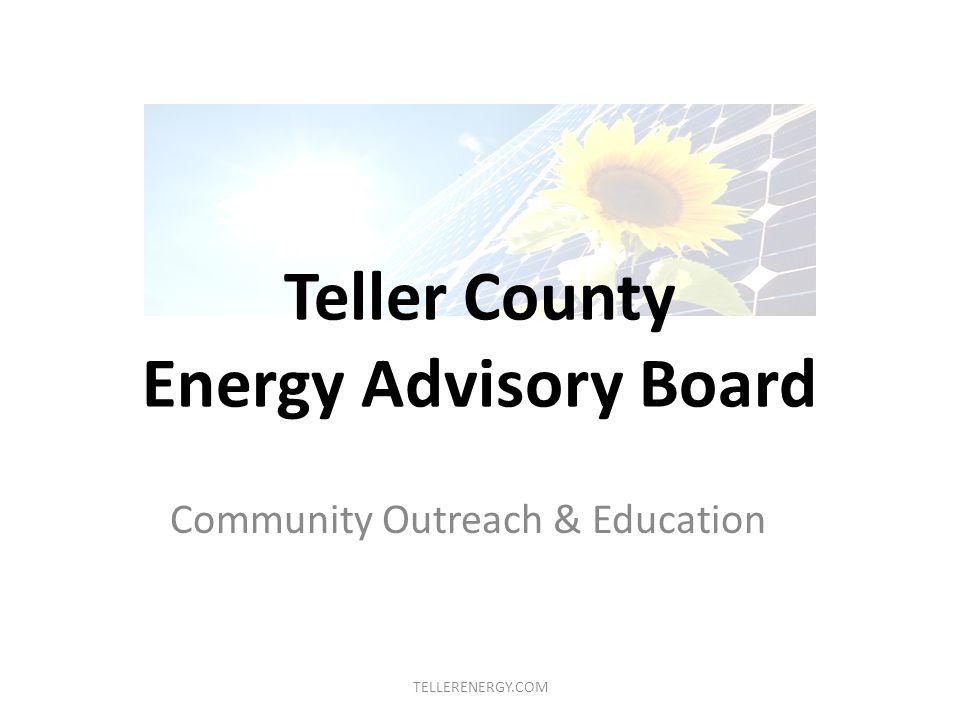 Teller County Energy Advisory Board Community Outreach & Education TELLERENERGY.COM