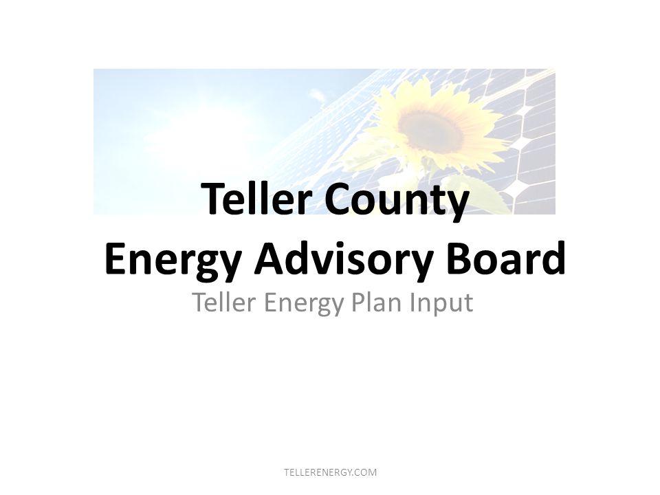 Teller County Energy Advisory Board Teller Energy Plan Input TELLERENERGY.COM
