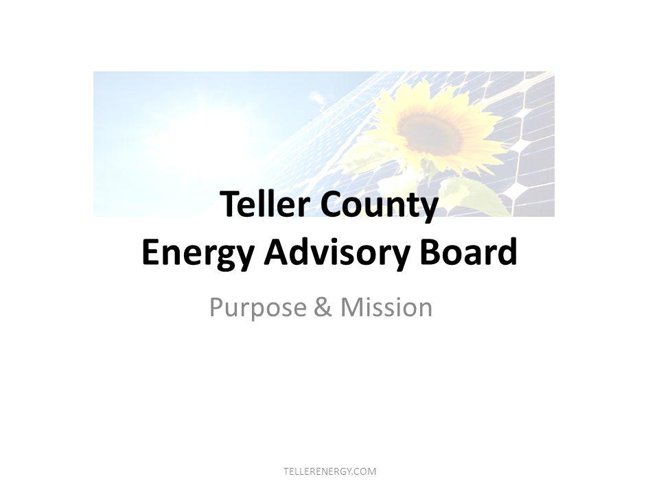 Teller County Energy Advisory Board Purpose & Mission TELLERENERGY.COM