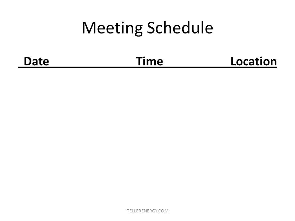 Meeting Schedule Date Time Location TELLERENERGY.COM