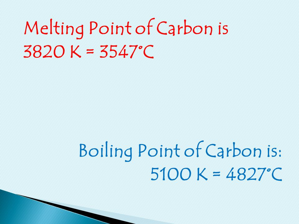 Melting Point of Carbon is 3820 K = 3547°C Boiling Point of Carbon is: 5100 K = 4827°C