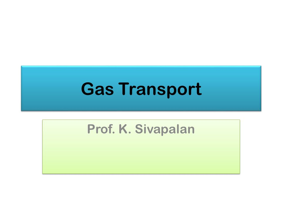 Gas Transport Prof. K. Sivapalan