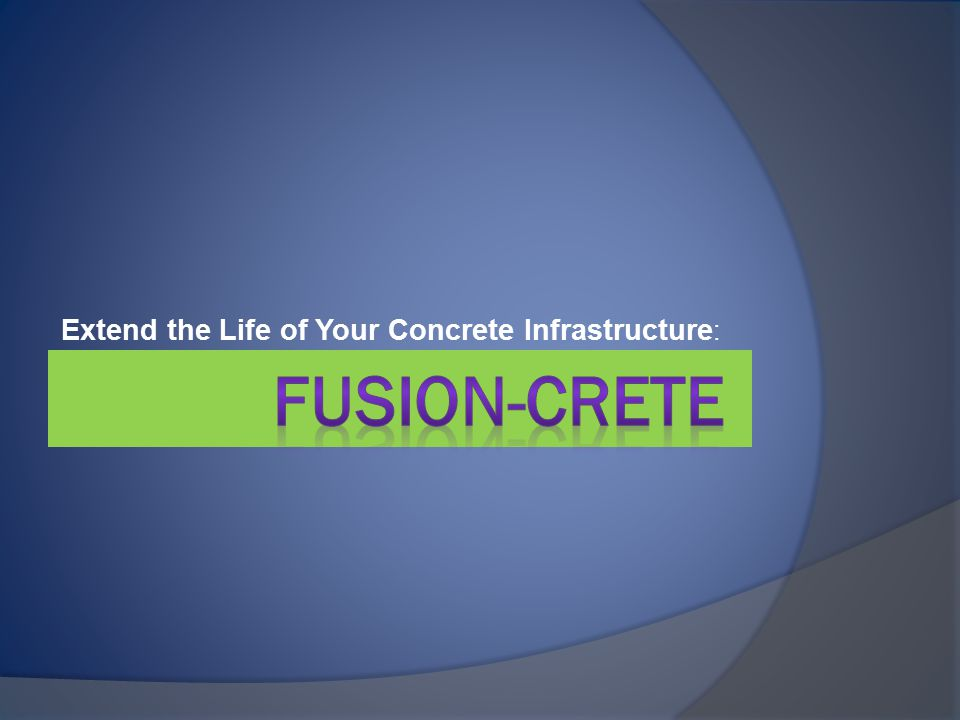 Extend the Life of Your Concrete Infrastructure :